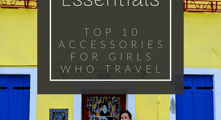 What To Pack For Every Trip- Top 10 Accessories For Girls Who Travel